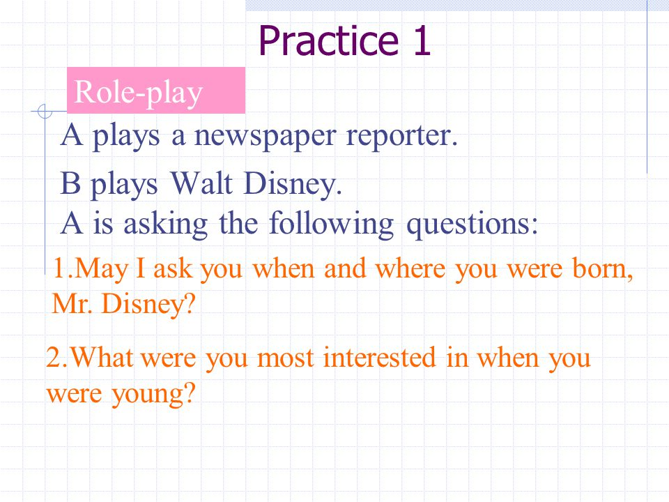 Practice 1 A plays a newspaper reporter.B plays Walt Disney.