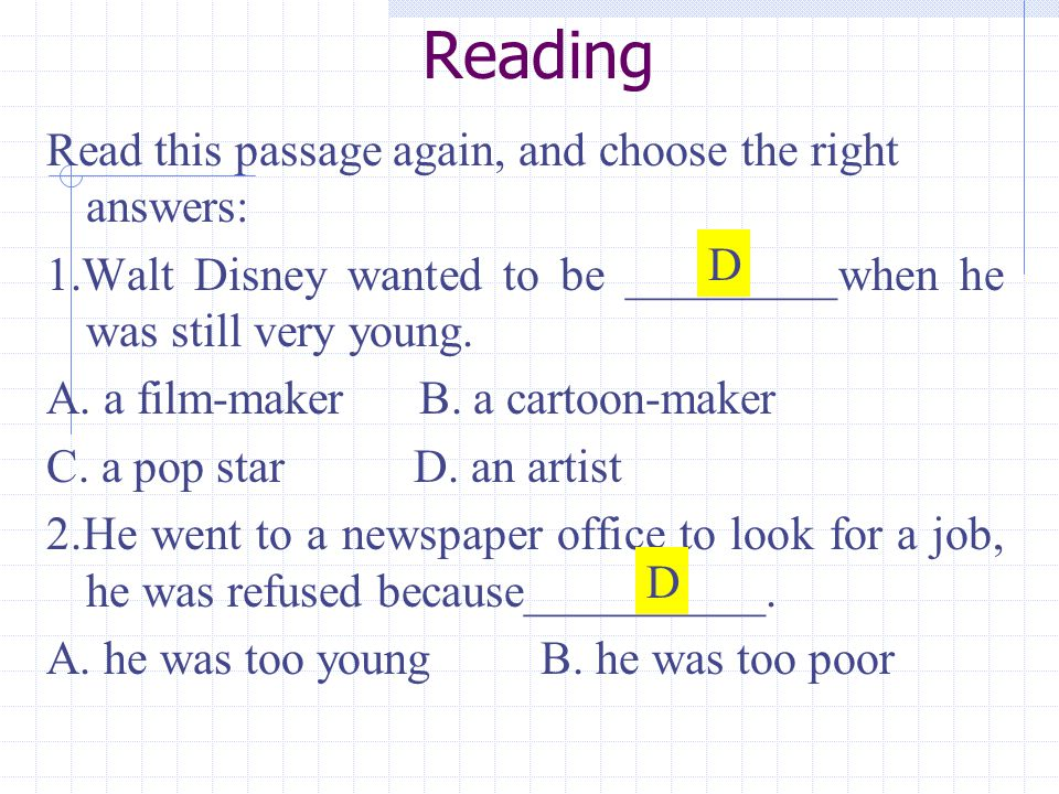 Reading Read this passage again, and choose the right answers: 1.Walt Disney wanted to be _________when he was still very young.