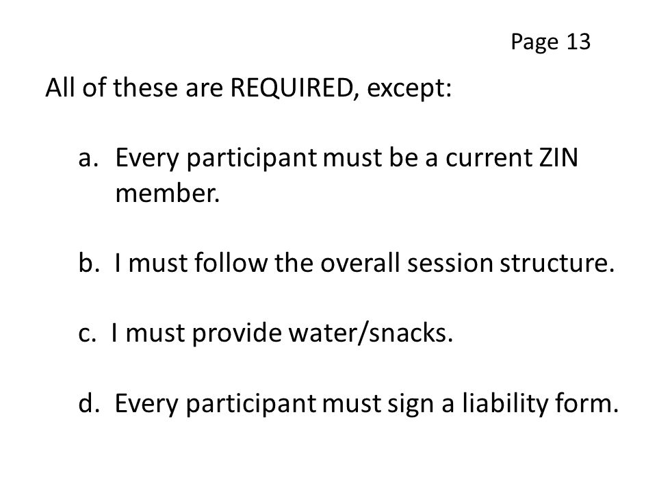All of these are REQUIRED, except: a.Every participant must be a current ZIN member.