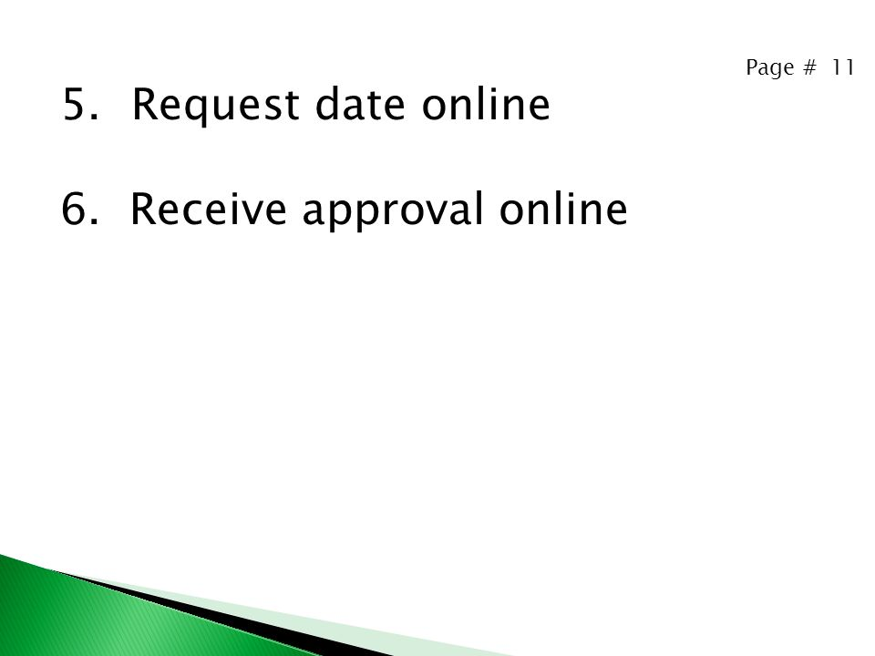 Page # 11 5.Request date online 6. Receive approval online