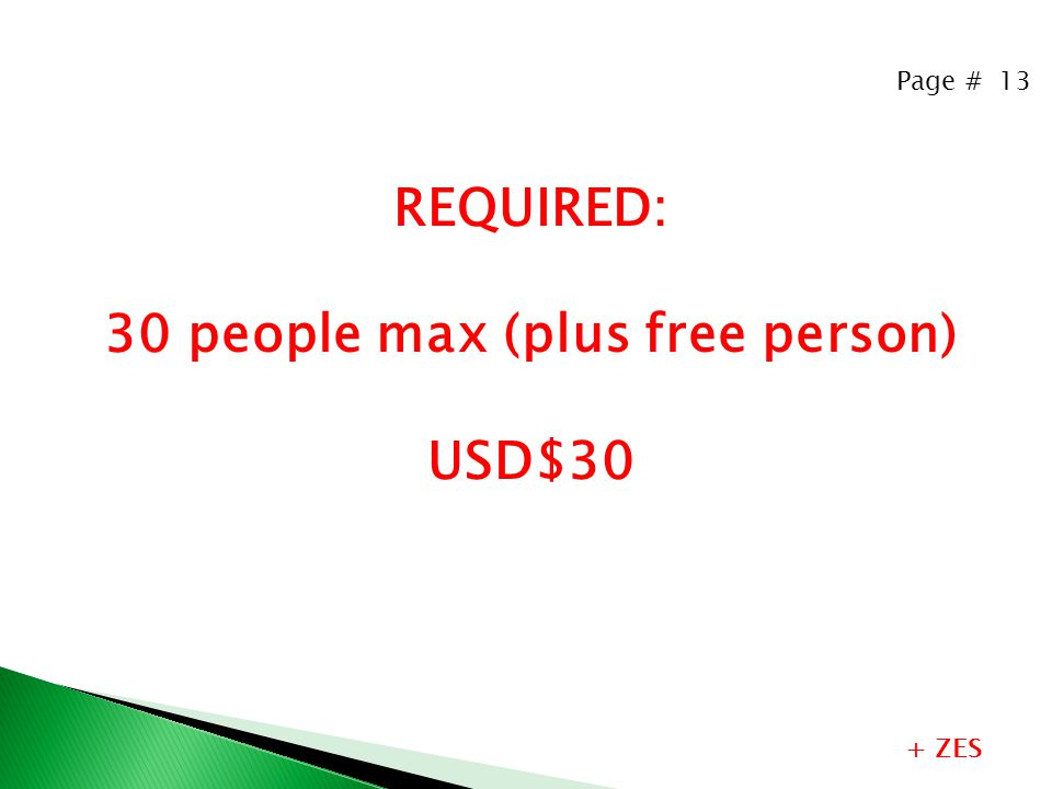 Page # 13 REQUIRED: 30 people max (plus free person) USD$30 + ZES