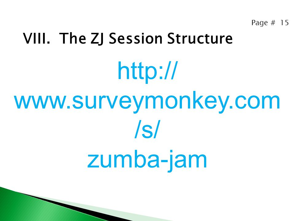 Page # 15 VIII. The ZJ Session Structure http:// www.surveymonkey.com /s/ zumba-jam
