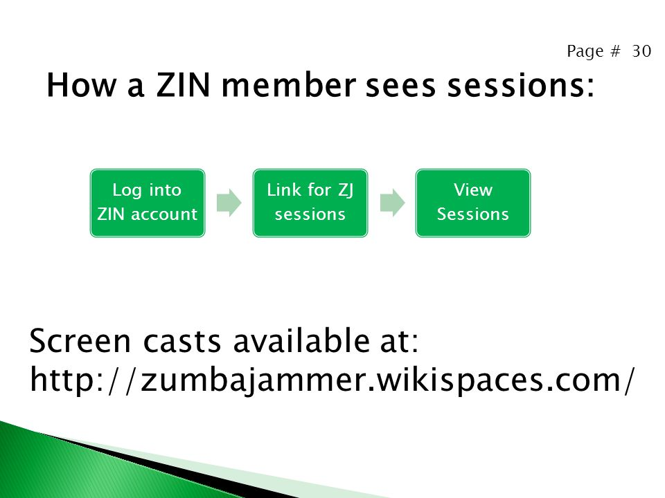 Page # 30 How a ZIN member sees sessions: Screen casts available at: http://zumbajammer.wikispaces.com/ Log into ZIN account Link for ZJ sessions View Sessions