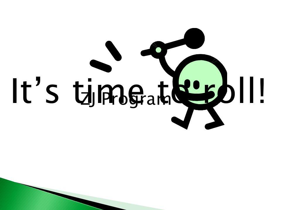 ZJ Program It's time to roll!