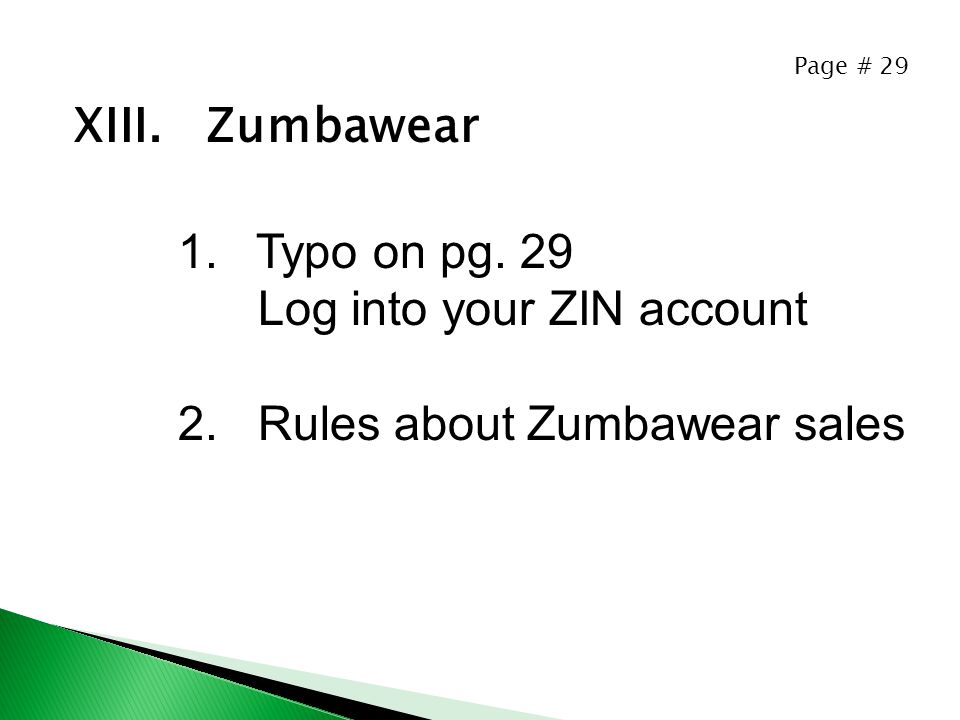 Page # 29 XIII. Zumbawear 1.Typo on pg. 29 Log into your ZIN account 2. Rules about Zumbawear sales