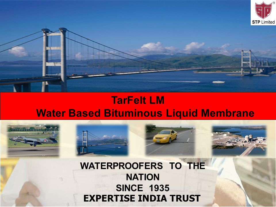 .. WATERPROOFERS TO THE NATION SINCE 1935 EXPERTISE INDIA TRUST TarFelt LM Water Based Bituminous Liquid Membrane