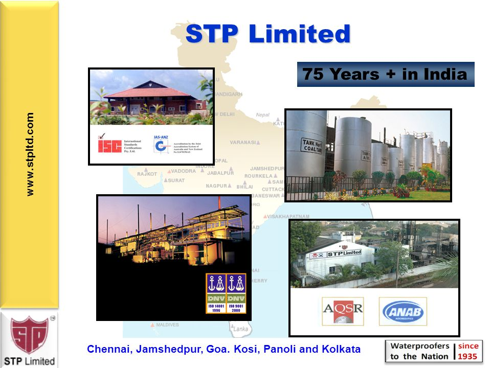 www.stpltd.com  Waterproofing & Insulation  Anti-corrosive / Protective Coatings  Epoxy Flooring  GARA (Grouts, Admixture, Retarder & Accelerator)  Repair / Rehabilitation  Road Surfacing  Sealants & Adhesives  Other Construction Chemicals STP is a diversified player in the infrastructure space.