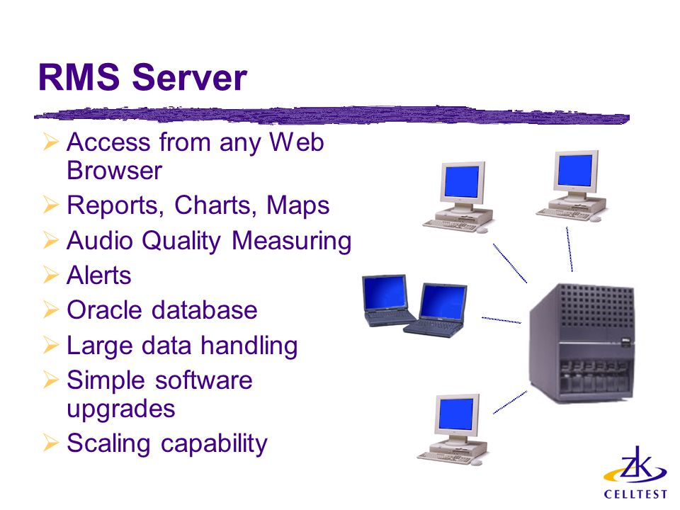 RMS Server  Access from any Web Browser  Reports, Charts, Maps  Audio Quality Measuring  Alerts  Oracle database  Large data handling  Simple software upgrades  Scaling capability