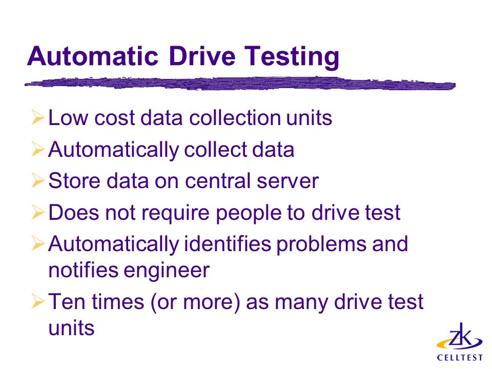  Low cost data collection units  Automatically collect data  Store data on central server  Does not require people to drive test  Automatically i