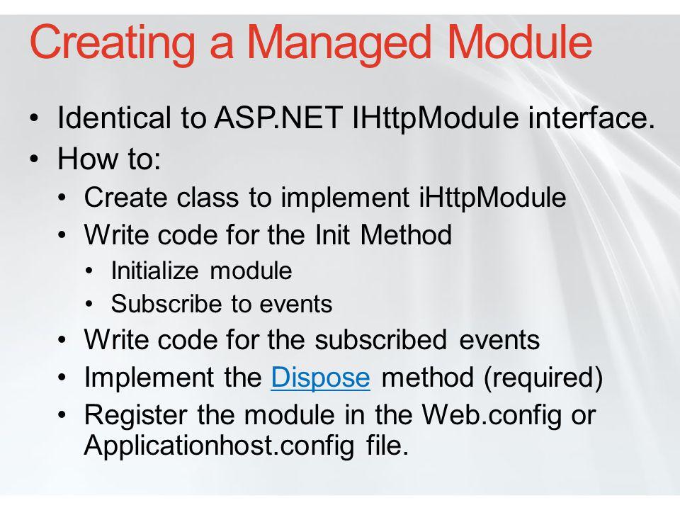 Creating a Class from IHttpModule public class BasicAuthenticationModule : System.Web.IHttpModule { void Init(HttpApplication context) { } void Dispose() { } } http://msdn.microsoft.com/library/default.asp?url=/library/en-us/cpref/html/frlrfSystemWebIHttpModuleClassTopic.asp