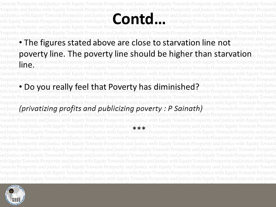 Contd… The figures stated above are close to starvation line not poverty line.