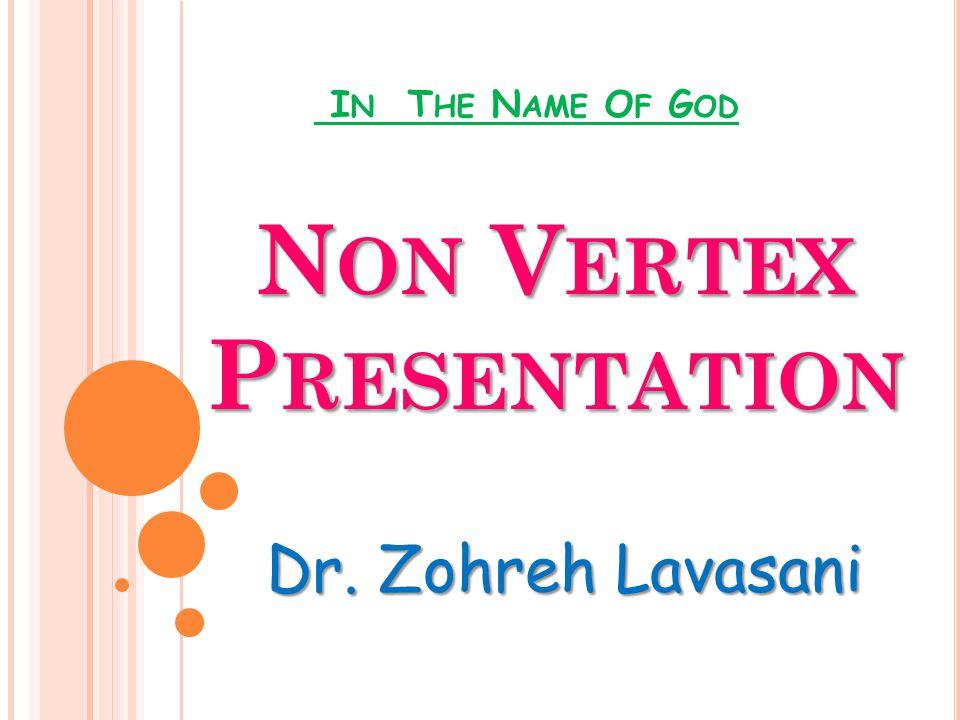 I N T HE N AME O F G OD Dr. Zohreh Lavasani N ON V ERTEX P RESENTATION