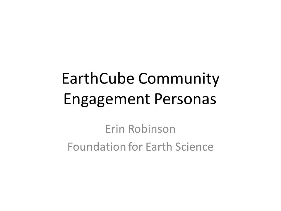 EarthCube Community Engagement Personas Erin Robinson Foundation for Earth Science