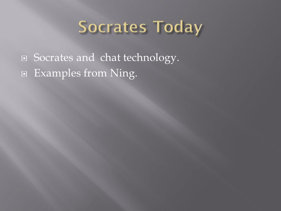  Socrates and chat technology.  Examples from Ning.
