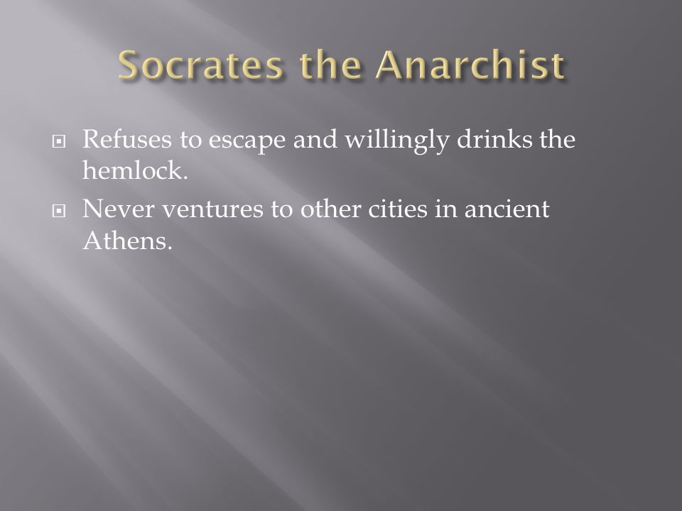  Refuses to escape and willingly drinks the hemlock.  Never ventures to other cities in ancient Athens.