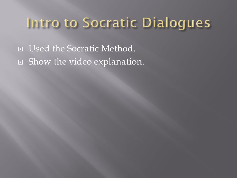  Used the Socratic Method.  Show the video explanation.