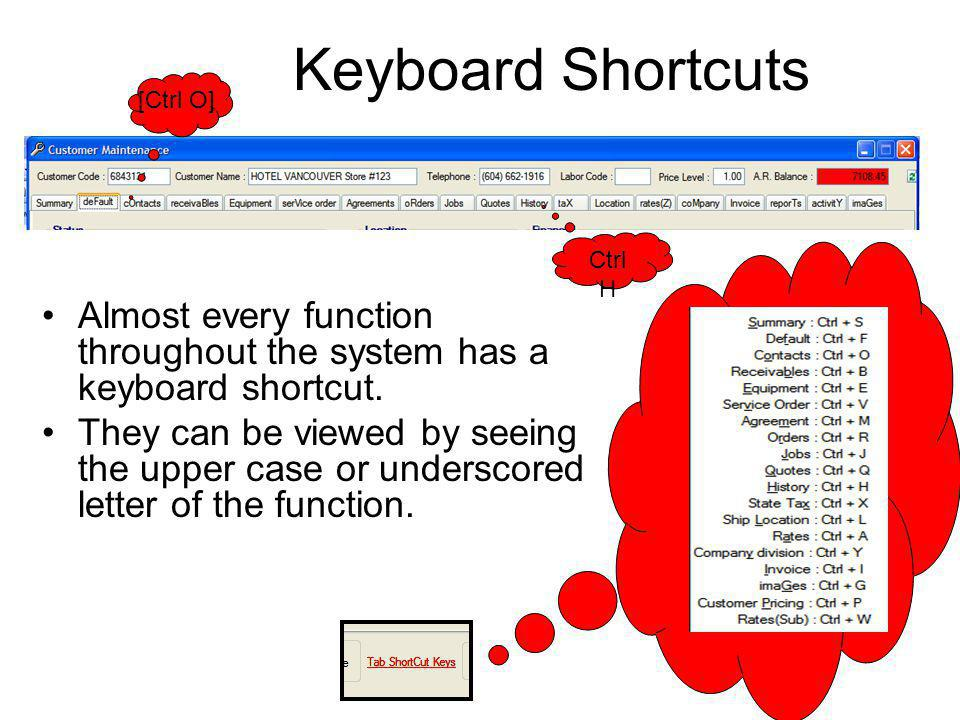 Keyboard Shortcuts Almost every function throughout the system has a keyboard shortcut. They can be viewed by seeing the upper case or underscored let