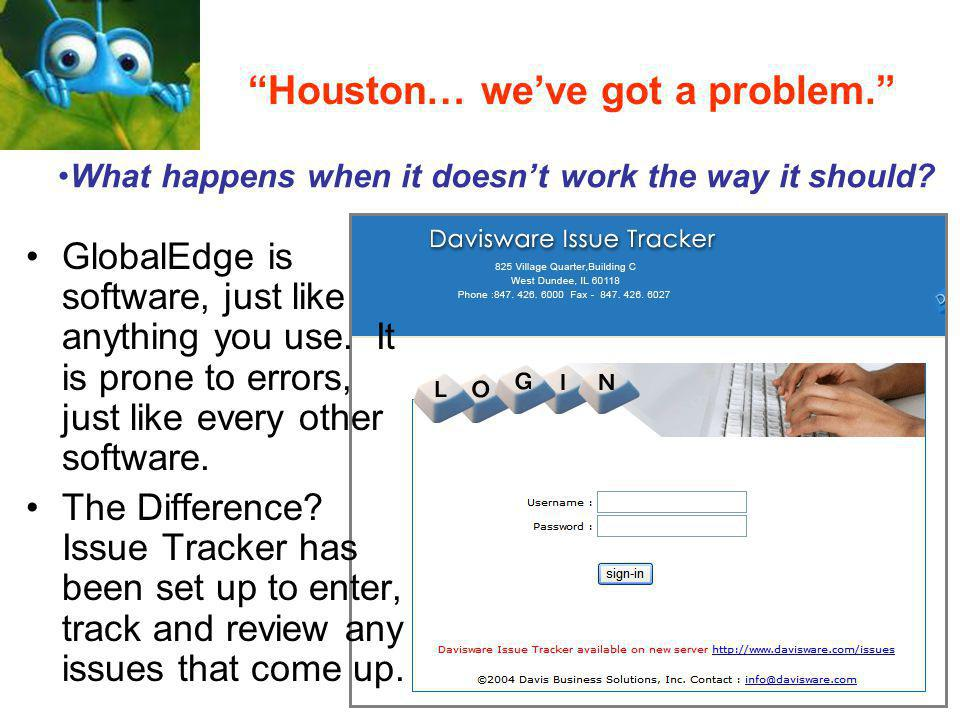 """Houston… we've got a problem."" GlobalEdge is software, just like anything you use. It is prone to errors, just like every other software. The Differe"