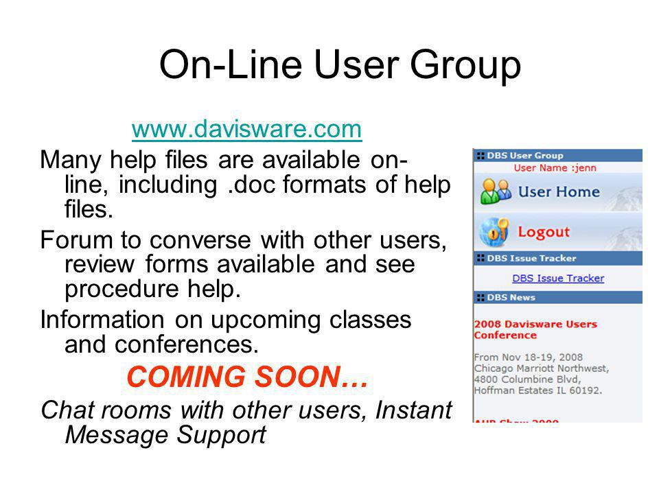 On-Line User Group www.davisware.com Many help files are available on- line, including.doc formats of help files. Forum to converse with other users,