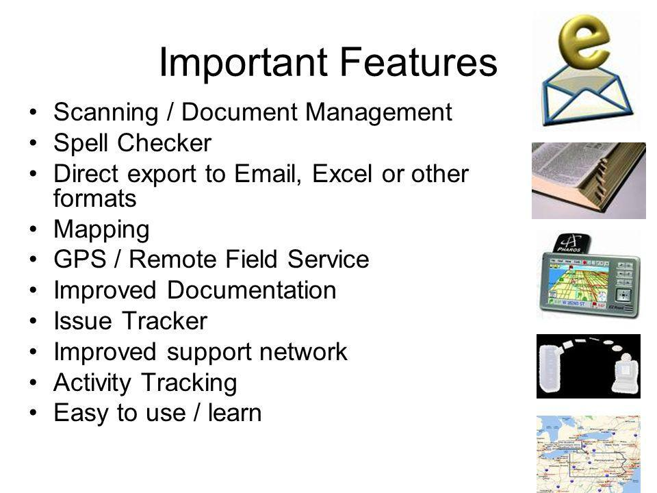 Important Features Scanning / Document Management Spell Checker Direct export to Email, Excel or other formats Mapping GPS / Remote Field Service Impr