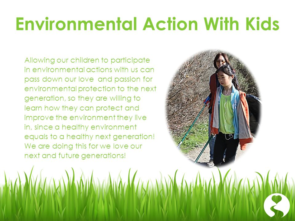 Environmental Action With Kids Allowing our children to participate in environmental actions with us can pass down our love and passion for environmen