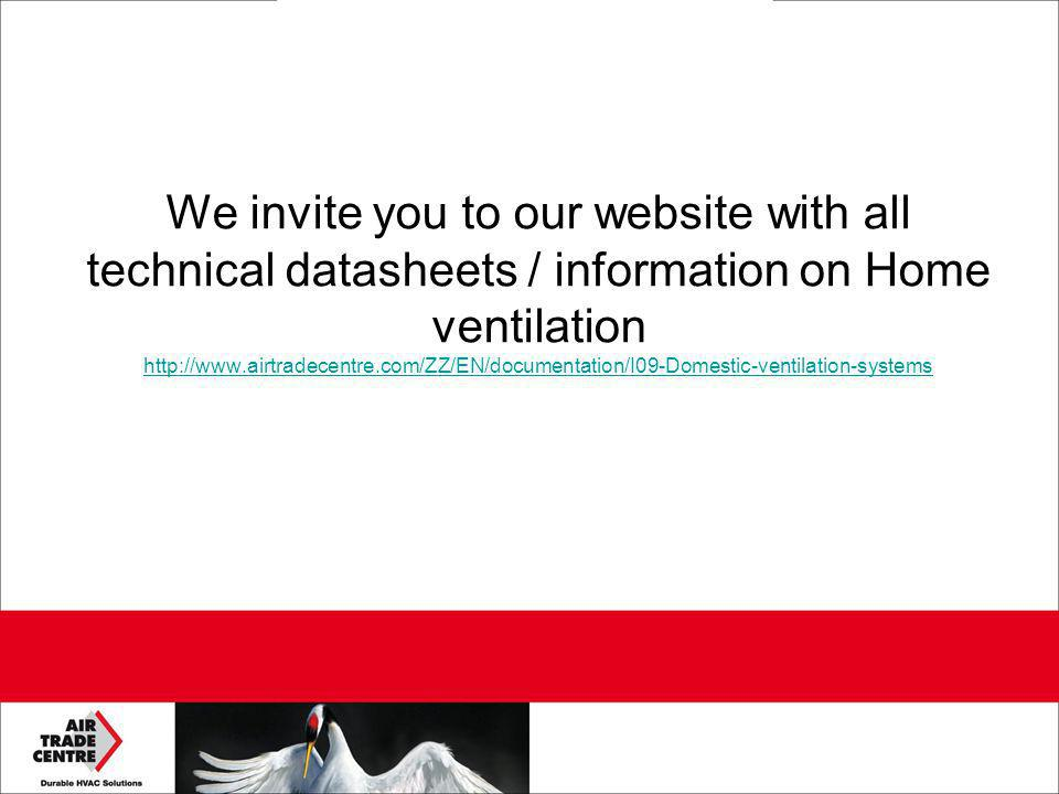 We invite you to our website with all technical datasheets / information on Home ventilation http://www.airtradecentre.com/ZZ/EN/documentation/I09-Domestic-ventilation-systems