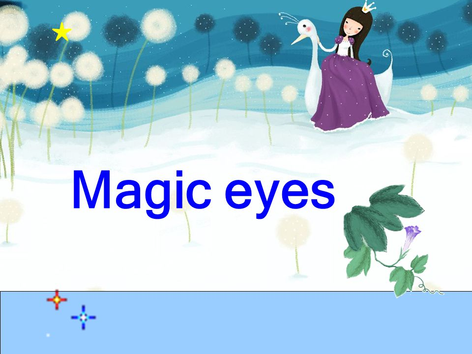 ★ Magic eyes