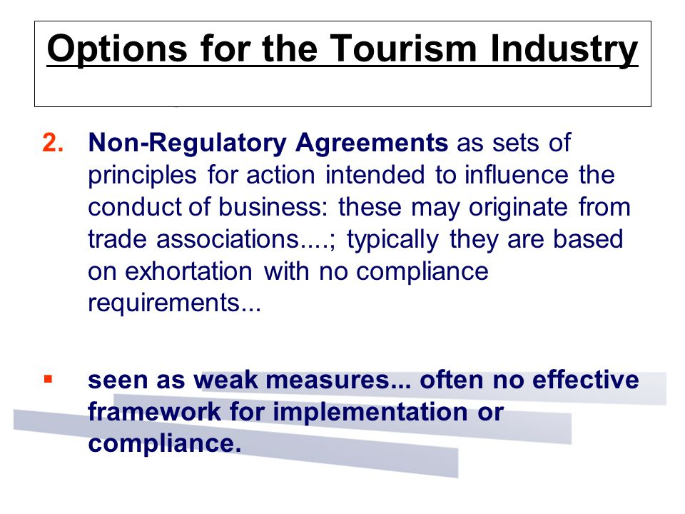 Options for the Tourism Industry 2.Non-Regulatory Agreements as sets of principles for action intended to influence the conduct of business: these may