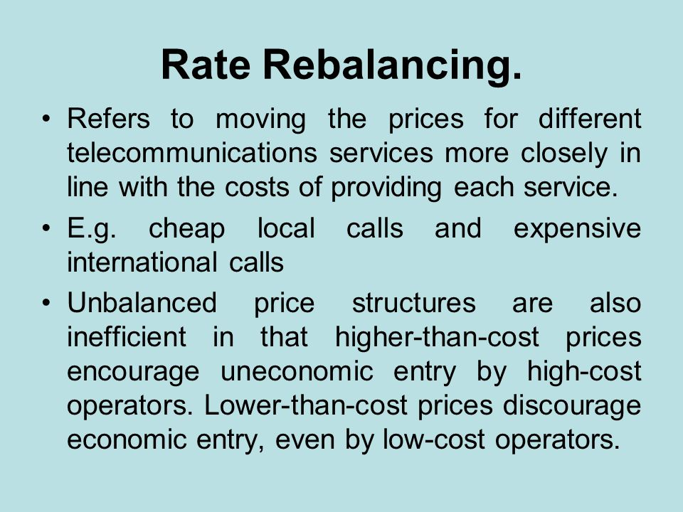 Rate Rebalancing. Refers to moving the prices for different telecommunications services more closely in line with the costs of providing each service.