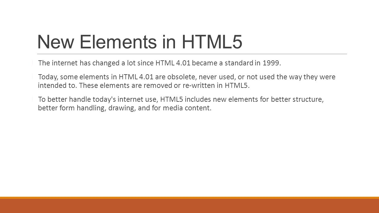 New Elements in HTML5 New Semantic/Structural Elements HTML5 offers new elements for better structure To see all tags, go to http://www.w3schools.com/html/html5_new_elements.asp