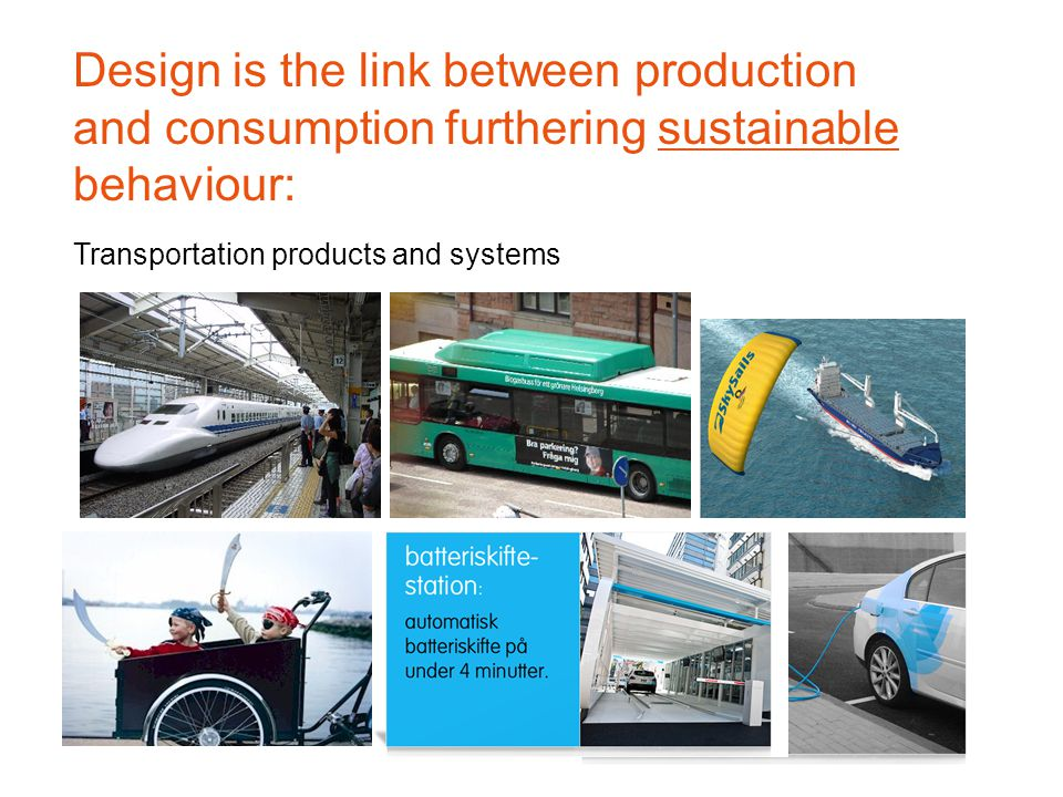 Transportation products and systems Design is the link between production and consumption furthering sustainable behaviour: