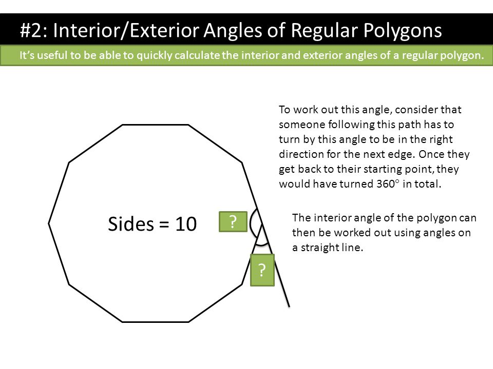 #2: Interior/Exterior Angles of Regular Polygons To work out this angle, consider that someone following this path has to turn by this angle to be in