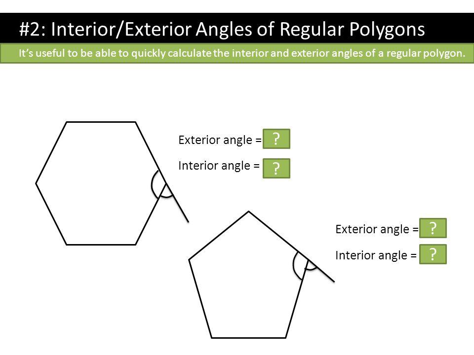 Exterior angle = 60 ° Interior angle = 120 ° ? ? Exterior angle = 72 ° Interior angle = 108 ° ? ? #2: Interior/Exterior Angles of Regular Polygons It'