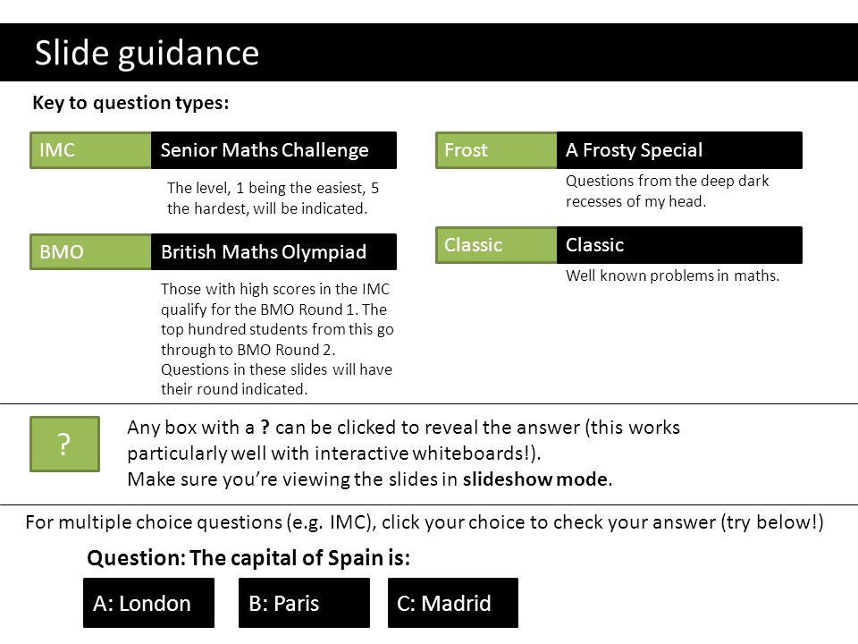 Slide guidance Key to question types: IMCSenior Maths Challenge BMOBritish Maths Olympiad The level, 1 being the easiest, 5 the hardest, will be indic