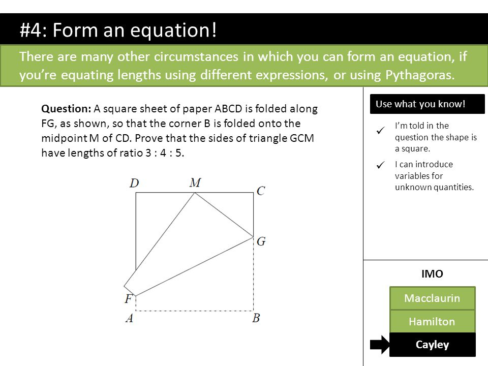 #4: Form an equation! There are many other circumstances in which you can form an equation, if you're equating lengths using different expressions, or