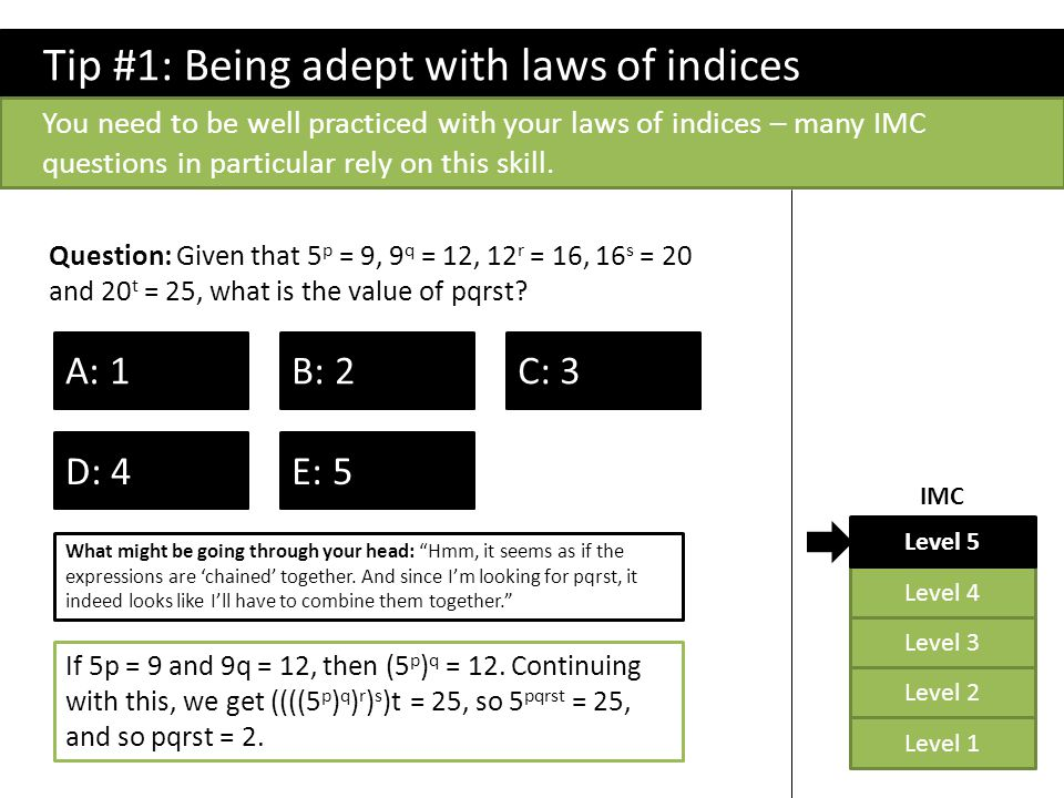 Tip #6: Cancelling/simplifying intermediate terms Level 2 Level 1 Level 4 Level 3 Level 5 IMC Question: Given that the number 2006 is the correct answer to the calculation 1 − 2 + 3 − 4 + 5 − 6 + … + (n − 2) − (n − 1) + n, what is the sum of the digits of n.