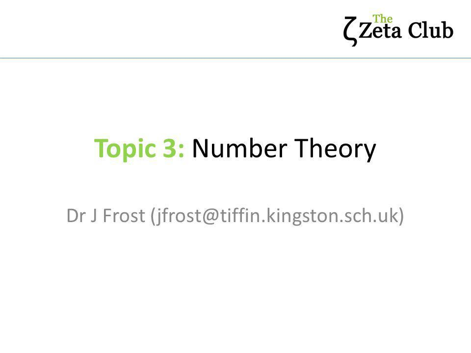 Topic 3: Number Theory Dr J Frost (jfrost@tiffin.kingston.sch.uk)