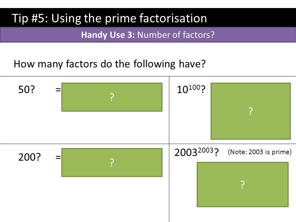 Tip #5: Using the prime factorisation How many factors do the following have.