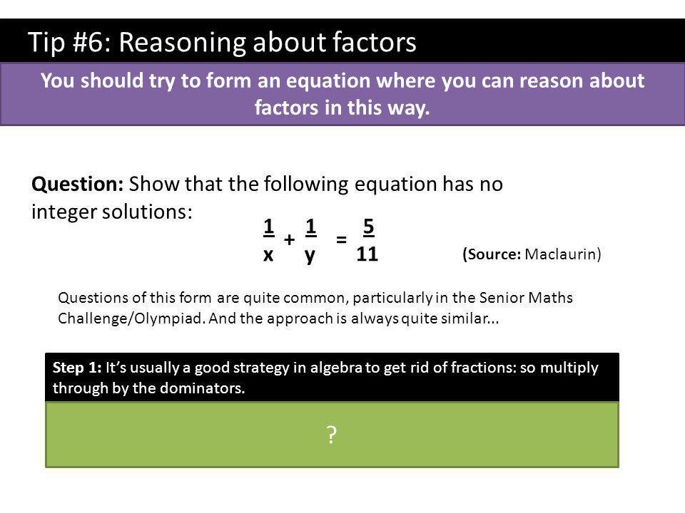 Tip #6: Reasoning about factors You should try to form an equation where you can reason about factors in this way.