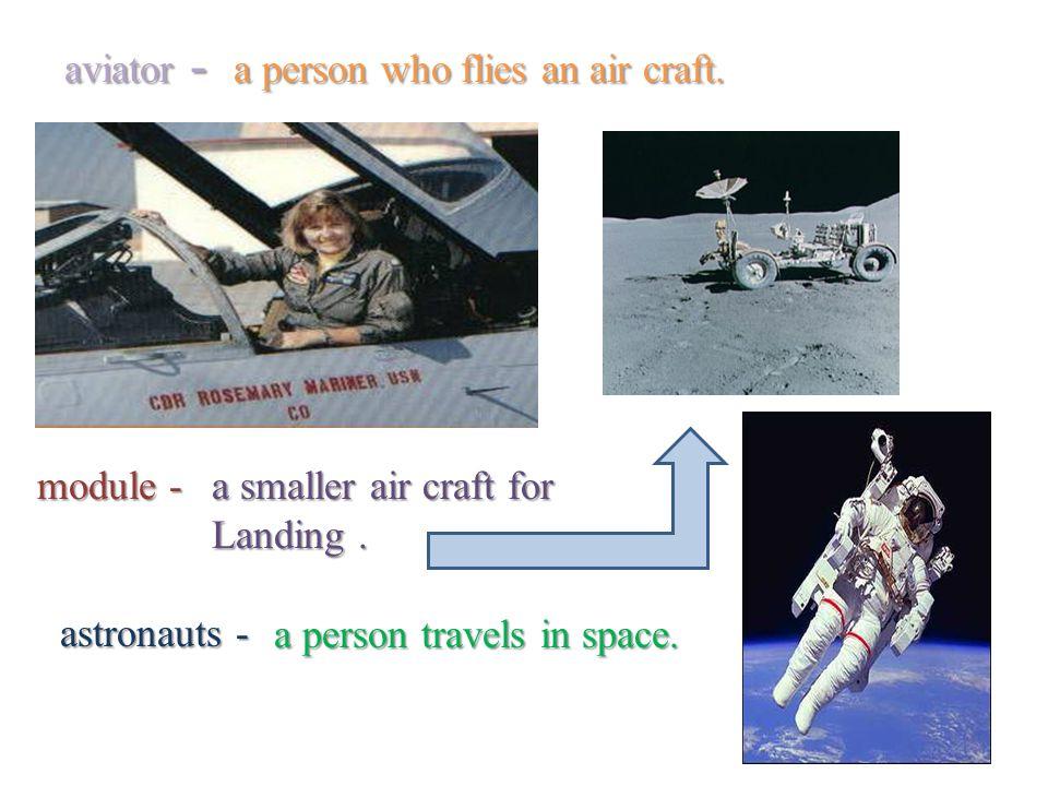 aviator - a person who flies an air craft. module - a smaller air craft for Landing.