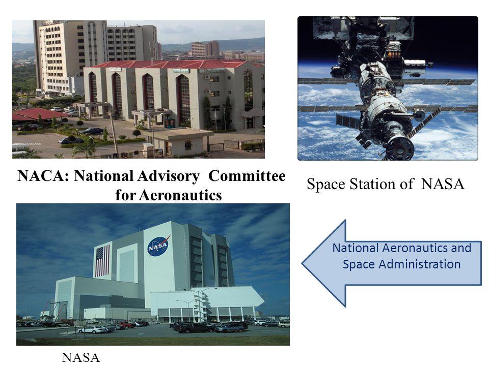NACA: National Advisory Committee for Aeronautics Space Station of NASA National Aeronautics and Space Administration NASA