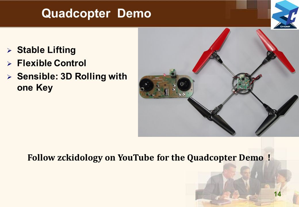 Quadcopter Demo  Stable Lifting  Flexible Control  Sensible: 3D Rolling with one Key 14 Follow zckidology on YouTube for the Quadcopter Demo !