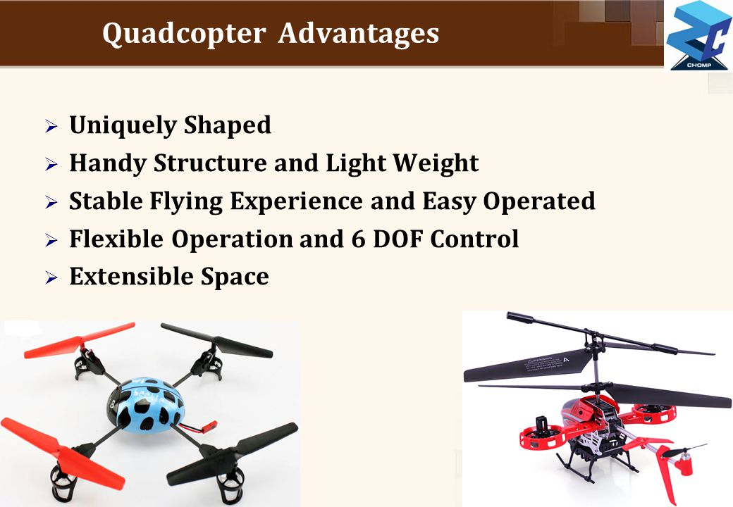 4 Quadcopter Advantages  Uniquely Shaped  Handy Structure and Light Weight  Stable Flying Experience and Easy Operated  Flexible Operation and 6 D
