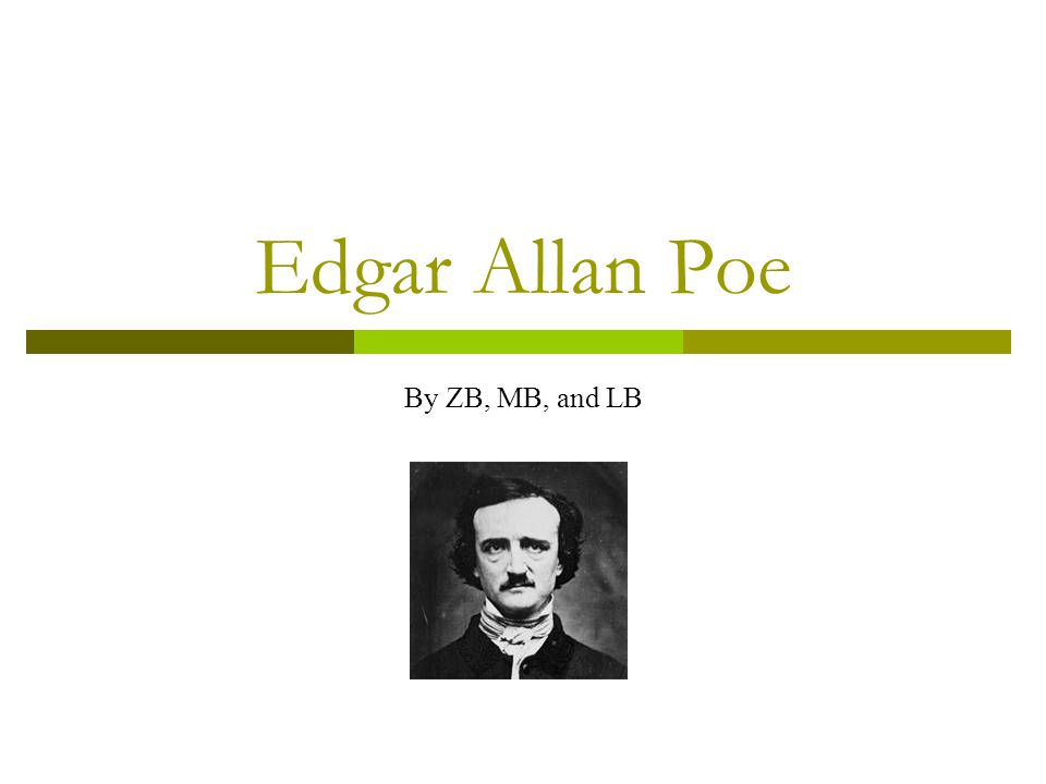 Edgar Allan Poe By ZB, MB, and LB