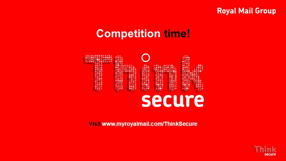 Competition time! Visit www.myroyalmail.com/ThinkSecure