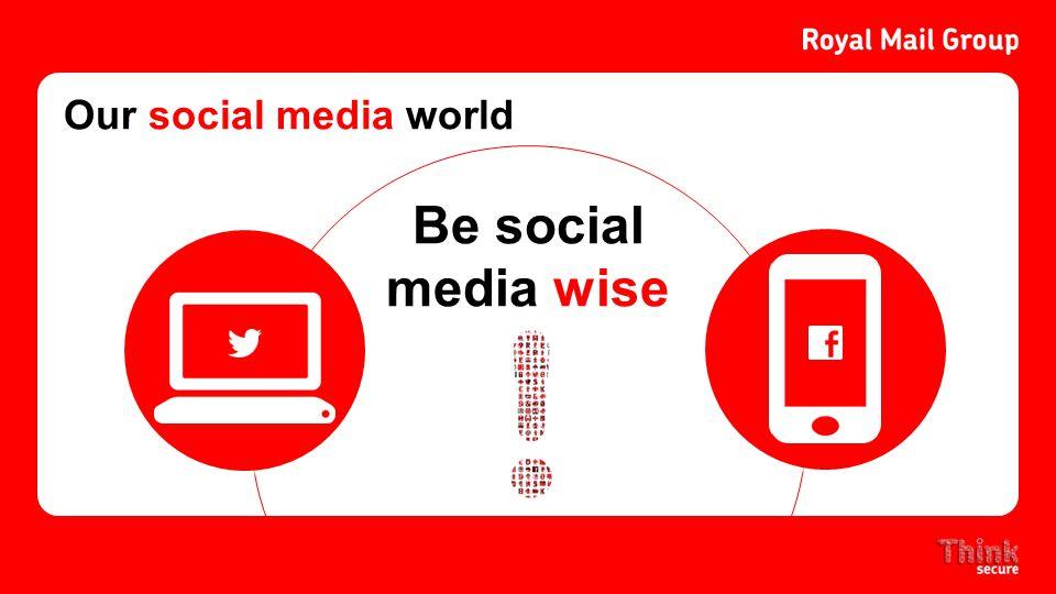 Our social media world Be social media wise