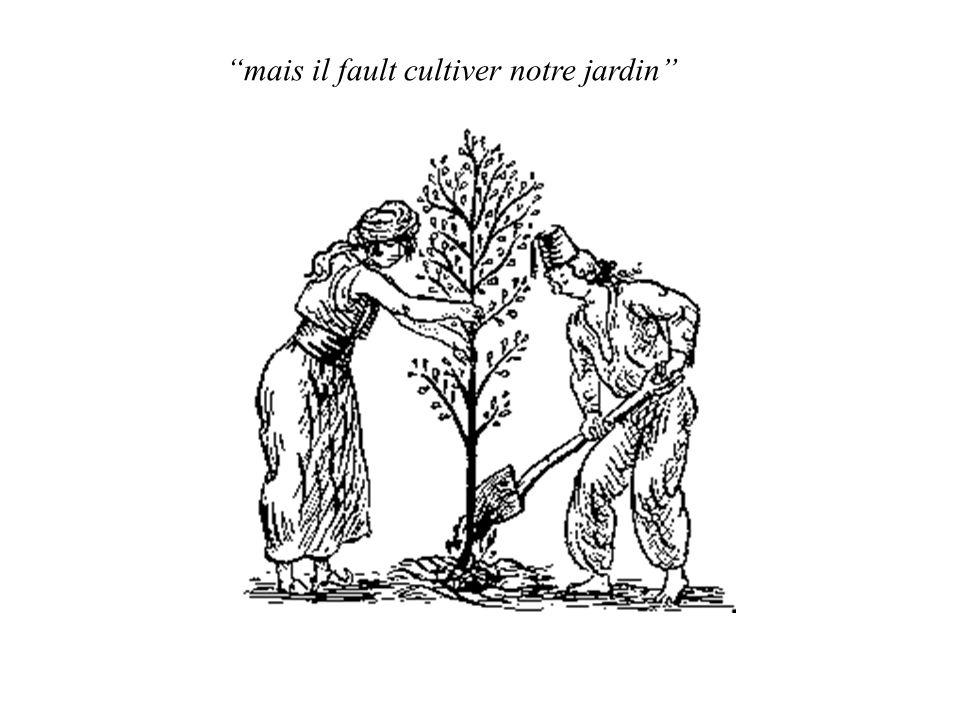 mais il fault cultiver notre jardin