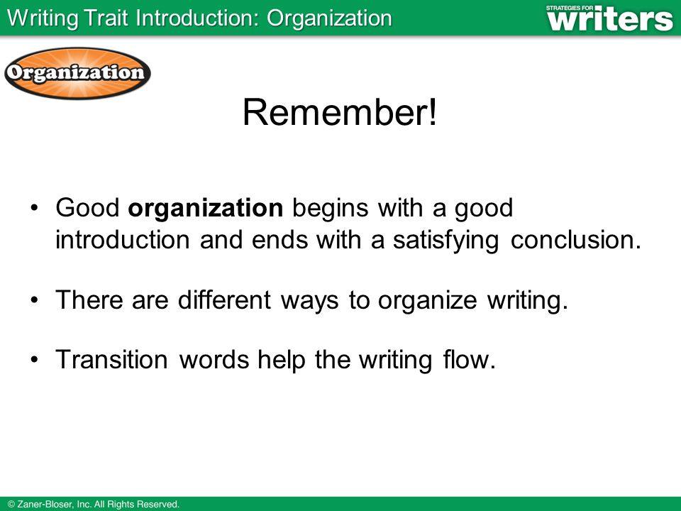 Good organization begins with a good introduction and ends with a satisfying conclusion.