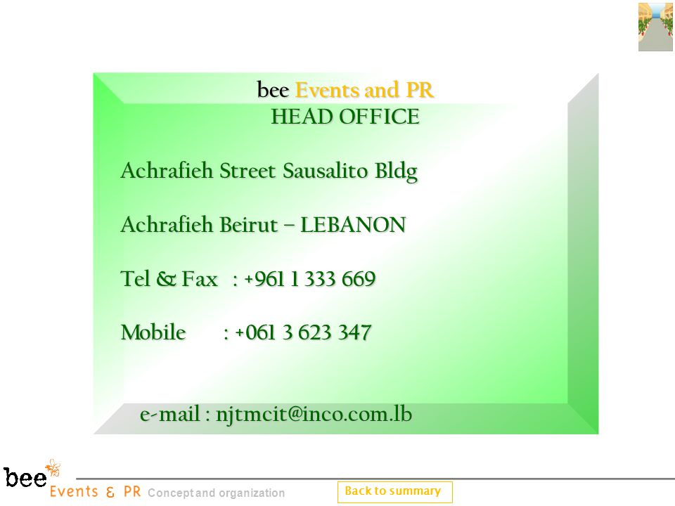 Back to summary Concept and organization bee Events and PR HEAD OFFICE Achrafieh Street Sausalito Bldg Achrafieh Street Sausalito Bldg Achrafieh Beiru