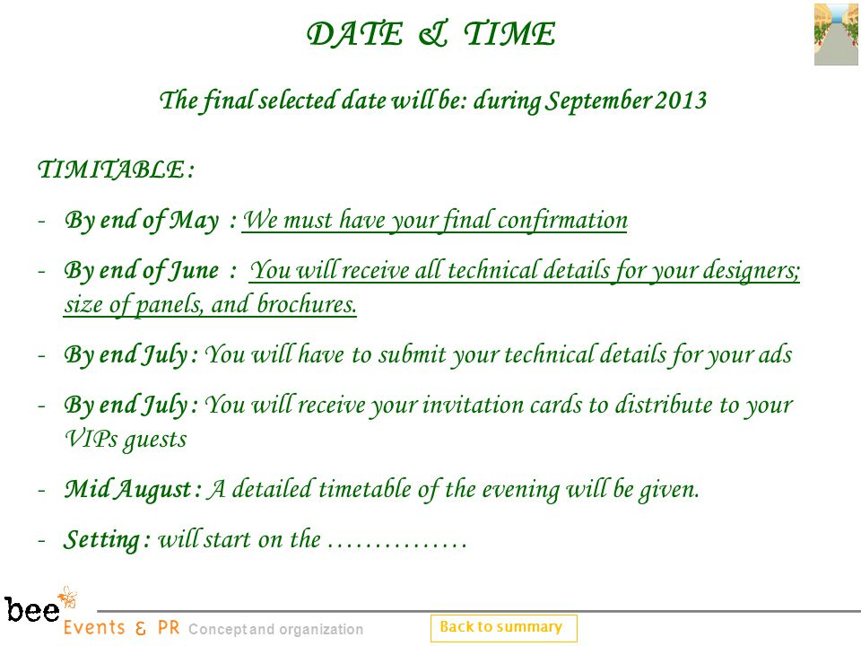 DATE & TIME The final selected date will be: during September 2013 TIMITABLE : - By end of May : We must have your final confirmation -By end of June : You will receive all technical details for your designers; size of panels, and brochures.